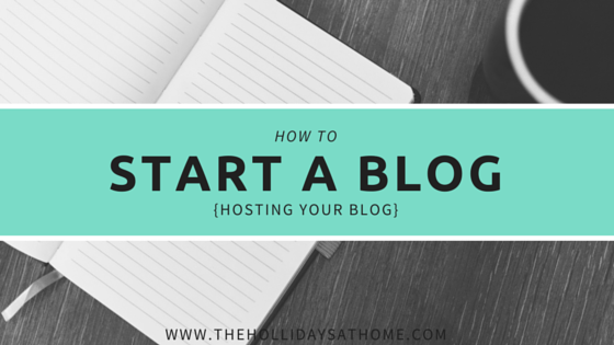 How To Start A Blog: Hosting Your Blog